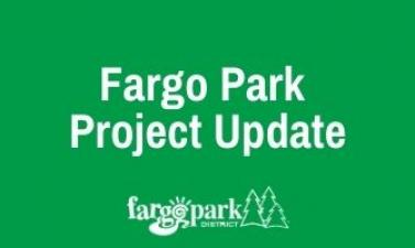 "Graphic reads ""Fargo Park Project Update"" with Fargo Park District logo"